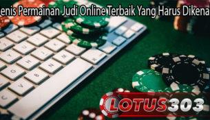 Jenis Permainan Judi Online Terbaik Yang Harus Dikenali