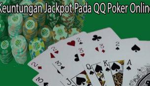 Keuntungan Jackpot Pada QQ Poker Online