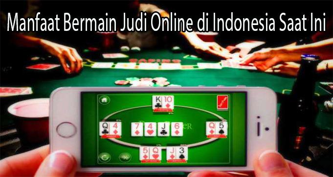 Manfaat Bermain Judi Online di Indonesia Saat Ini