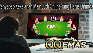 Penyebab Kekalahan Main Judi Online Yang Harus Dihindari