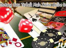 Kenali Tentang Cara Terbaik Main Casino Online Indonesia