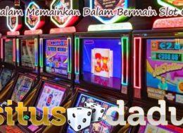 Trik Dalam Memainkan Dalam Bermain Slot Online