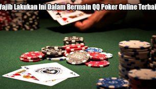 Wajib Lakukan Ini Dalam Bermain QQ Poker Online Terbaik